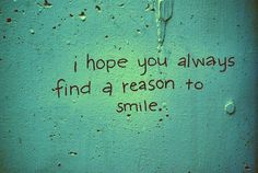 sweet thoughts,i hope you always find a reason to smile. Happy Quotes, Great Quotes, Quotes To Live By, Me Quotes, Inspirational Quotes, Happiness Quotes, Inspiring Sayings, Short Quotes, Quotable Quotes