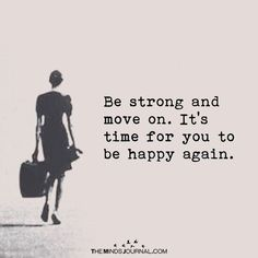Be Strong And Move On - https://themindsjournal.com/be-strong-and-move-on/