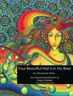 Luca Montana Publishings: Your Beautiful Hair is in my Beer, $5.00 from MagCloud  A Marcia Kreutzmann Memoir