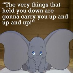 """#Dumbo """"The very things that hold you down are gonna carry you up and up and up!"""""""