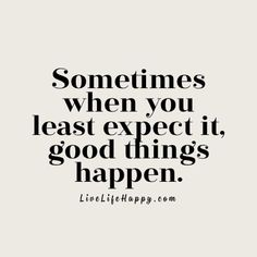Day 236 The Best Things Happen Unexpectedly Me Now Frases