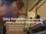 """No te pierdas el siguiente video que muestra la manipulación de voces en tiempo real utilizando SampleWiz para hacer la cancion """"Everything In Its Right Place"""" de Radiohead."""