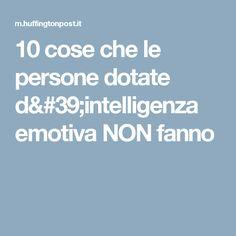 10 cose che le persone dotate d'intelligenza emotiva NON fanno