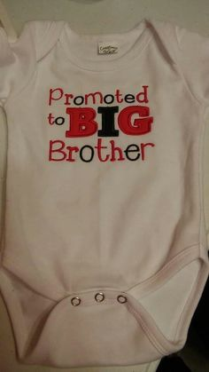 Promoted to big brother. Custom onesie. Embroidery. Braylee's Sew Sweet Boutique.