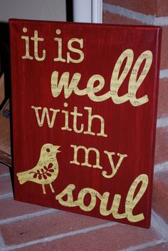 One of my top - if not the top all time favorite spiritual songs.  :-)  Praise the Lord,  Praise the Lord oh my soul...  It is well with my soul- 11x14 painted canvas. $25.00, via Etsy.