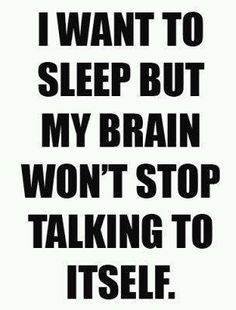 Sometimes I wish I had a switch to just turn my mind off so I could sleep lol