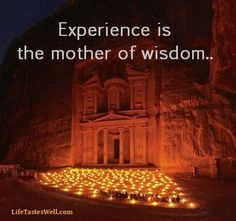 Experience is the mother of wisdom.