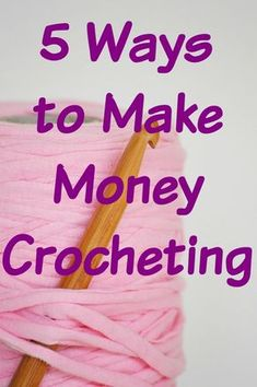 The top 5 ways to make money crocheting!