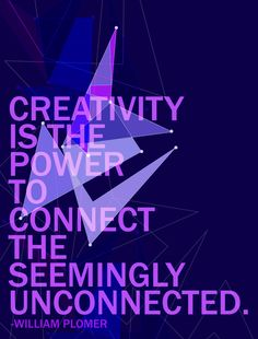 'Creativity is the power to connect the seemingly unconnected' -William Plomer via Buzzfeed