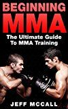 Free Kindle Book -   MMA: Beginning MMA: The Ultimate Guide to MMA Training (Mixed Martial Arts, Martial Arts, MMA, UFC)