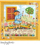 If you don't like something - Change It.  If you can't change it - change the way you think about it! - Mary Engelbreit