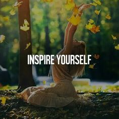 Keep inspiring yourself..