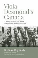 Viola Desmond's Canada : a history of blacks and racial segregation in the promised land / Graham Reynolds with Wanda Robson.