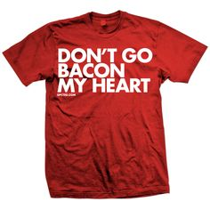 Don't Go Bacon My Heart Tee Red