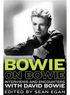 Bowie On Bowie: Interviews And Encounters With David Bowie by Sean Egan