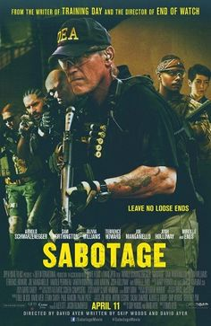 Sabotage is a 2014 American crime action film, directed by David Ayer, written by Skip Woods and Ayer and starring Arnold Schwarzenegger.