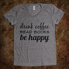 Drink Coffee, Read Books, Be Happy Tee! wantt