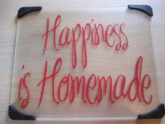 Happiness Is Homemade Custom Glass Cutting Board by Sunnifinds