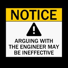 Notice - Arguing With The Engineer May Be Ineffective T-Shirts, Hoodie Jackets, Tank Tops, and V-Necks Available Now Transportation Engineering, Engineering Memes, Engineering Technology, Electrical Engineering Quotes, Smart Quotes, Work Quotes, Physics Humor, Aviation Humor, Architecture Quotes