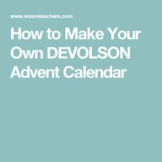 How to Make Your Own DEVOLSON Advent Calendar