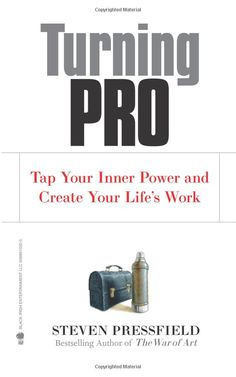 Turning Pro: Tap Your Inner Power and Create Your Life's Work - Steven Pressfield