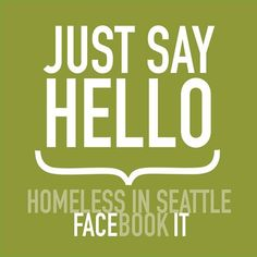 We are a community focused non-profit focused on solutions for homelessness based on developing relationships. Just say Hello, it's how we start a groundswell of change. Solutions To Homelessness, Hello Seattle, Just Say Hello, Feeling Invisible, Research Writing, Facebook Profile Picture, Your Smile, Something To Do, Books To Read