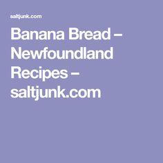 Banana Bread – Newfoundland Recipes – saltjunk.com