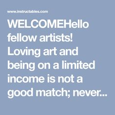 WELCOMEHello fellow artists! Loving art and being on a limited income is not a good match; nevertheless, with a little creativity and willingness to make homemade...