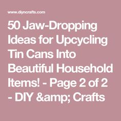 50 Jaw-Dropping Ideas for Upcycling Tin Cans Into Beautiful Household Items! - Page 2 of 2 - DIY & Crafts