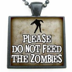 Funny Please Do Not Feed the Zombie Glass Tile Pendant Necklace with Black Tray and Chain: Clothing    |  Shop Zombie Apparel  |  Zombie Apocalypse  |  Zombie Fans  |  Zombie Infested World  |    #zombieshirts #zombieapparel #zombieclothes #zombies #zombie_fans #zombie_survival #zombieoutbreak #zombienovelties #zombiedecor #zombieparty #zombie_items #zombiependant #necklace http://www.zombieinfestedworld.com/zombie-novelties.html