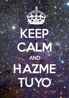 KEEP CALM AND HAZME TUYO