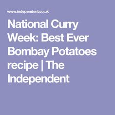 National Curry Week: Best Ever Bombay Potatoes recipe | The Independent