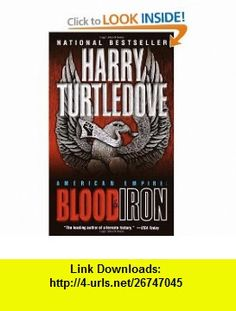 American Empire Blood  Iron (9780345405661) Harry Turtledove , ISBN-10: 0345405668  , ISBN-13: 978-0345405661 ,  , tutorials , pdf , ebook , torrent , downloads , rapidshare , filesonic , hotfile , megaupload , fileserve