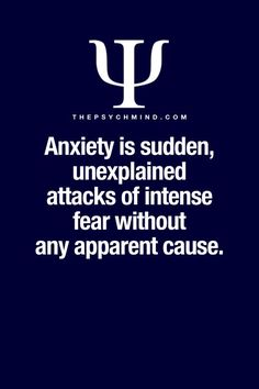 Anxiety is sudden, unexplained attack of intense fear without any apparent cause.