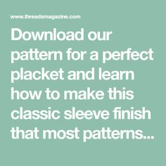 Download our pattern for a perfect placket and learn how to make this classic sleeve finish that most patterns don't include.