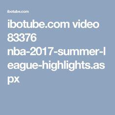 ibotube.com video 83376 nba-2017-summer-league-highlights.aspx