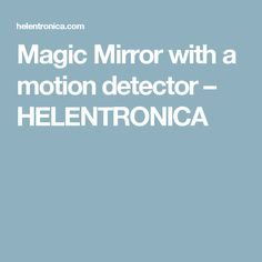 Magic Mirror with a motion detector – HELENTRONICA