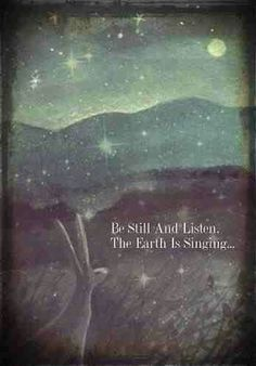 Be Still And Listen.The Earth Is Singing. (print by karendavis) (Love the painting and the words. The Words, Citation Nature, Beautiful Words, Beautiful Images, Decir No, Quotes To Live By, Be Still Quotes, Peace Quotes, Favorite Quotes