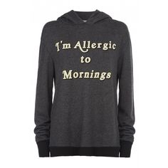 Wildfox Allergic To Mornings Hoodie ($180) found on Polyvore. I'm also allergic to $200 hoodies. Damn it.