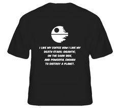 I like my Coffee How I like my Death Star Funny Star Wars T Shirt