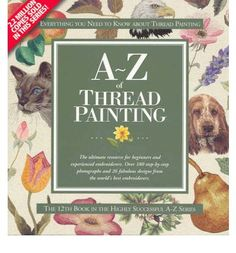 A-Z of Thread Painting Free Motion Embroidery, Free Motion Quilting, Embroidery Applique, Embroidery Books, Flower Embroidery, Embroidery Patterns, Book Crafts, Crafts To Do, Craft Books