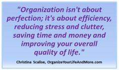 "Organize Your Life and More:  ""Organization isn't about perfection......."""