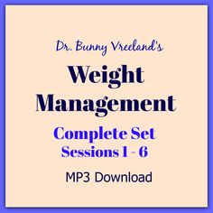 Dr. Bunny Vreeland's Weight Management Complete Set Sessions 1-6 – Upgrade Your Life With Dr Bunny www.upgradeyourlifewithdrbunny.com