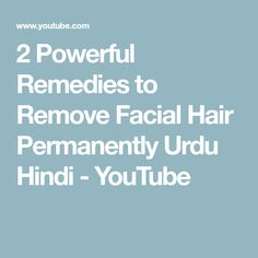 2 Powerful Remedies to Remove Facial Hair Permanently Urdu Hindi - YouTube