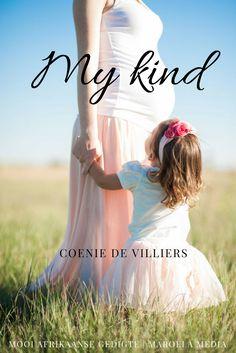 My kind   Coenie de Villiers   Ek vertel vir jou 'n storie waar jy stil en droomloos dryf in die knus en warm kamer van jou ma se ronde lyf.