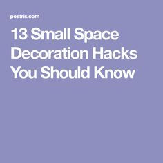 13 Small Space Decoration Hacks You Should Know