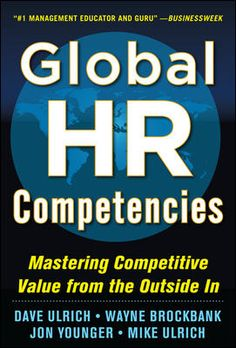 For week 17-21 Dec | Global HR Competencies: Mastering Competitive Value from the Outside-In by Dave Ulrich, Wayne Brockbank, Jon Younger, Mike Ulrich