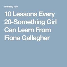 10 Lessons Every 20-Something Girl Can Learn From Fiona Gallagher