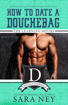THE LEARNING HOURS How to Date a Douchebag Book 3 By Sara Ney Release Day: September 26, 2017 Standalone Synopsis: He's not a douchebag;but that doesn't stop his friends from turning him into one.…