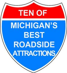 Ten of Michigan's best roadside attractions.